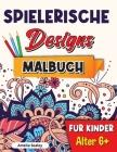 Spielerische Designs Malbuch für Kinder: Achtsamkeits-Malbuch für Kinder ab 6 Jahren, bezaubernde Designs für Stressabbau und Entspannungation Cover Image