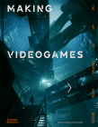 Making Videogames: The Art of Creating Digital Worlds Cover Image