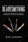 Bladesmithing: Beginner + Intermediate + Advanced Guide to Bladesmithing: Knife Making Compendium for Beginner, Intermediate, and Adv Cover Image