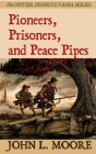 Pioneers, Prisoners, and Peace Pipes Cover Image