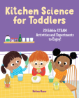 Kitchen Science for Toddlers Cookbook: 20 Edible Steam Activities and Experiments to Enjoy! Cover Image