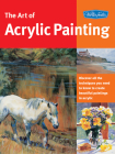 Art of Acrylic Painting: Discover all the techniques you need to know to create beautiful paintings in acrylic (Collector's Series) Cover Image