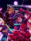 Miraculous coloring book: Miraculous Coloring Book: Amazing Coloring Book For Kids And Adults To Stimulate Their Imagination, Increase Their Con Cover Image
