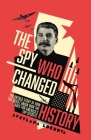 The Spy Who Changed History: The Untold Story of How the Soviet Union Stole America's Top Secrets Cover Image