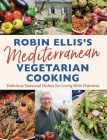 Robin Ellis's Mediterranean Vegetarian Cooking: Delicious Seasonal Dishes for Living Well with Diabetes Cover Image