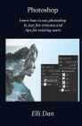 Photoshop: Master the use of Photoshop In just few minutes and tips for existing users Cover Image