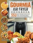 The Gourmia Air Fryer Cookbook: 550 Easy Recipes to Fry, Bake, Grill, and Roast with Your Gourmia Air Fryer Cover Image
