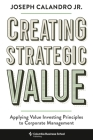 Creating Strategic Value: Applying Value Investing Principles to Corporate Management Cover Image