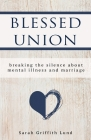 Blessed Union: Breaking the Silence about Mental Illness and Marriage Cover Image