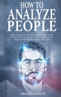 How to Analyze People: The Complete Human Behavior Psychology Guide to Speed Reading People by Analyzing their Body Language and Identifying Cover Image