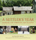 A Settler's Year: Pioneer Life Through the Seasons Cover Image