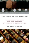 The New Sectarianism: The Arab Uprisings and the Rebirth of the Shi'a-Sunni Divide Cover Image