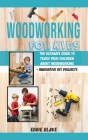Woodworking for Kids: The Ultimate Guide to Teach Your Children About Woodworking + Innovative DIY Projects Cover Image