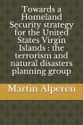 Towards a Homeland Security strategy for the United States Virgin Islands: the terrorism and natural disasters planning group Cover Image
