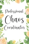 Professional Chaos Coordinator.: Lined Notebook for Chaos Coordinator Gifts (Funny Office Journals) - 6x9 Inch 110 Pages Wide Ruled Paper Cover Image