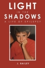 Light in the Shadows: A Life of Epilepsy Cover Image