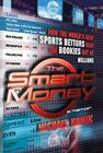 The Smart Money: How the World's Best Sports Bettors Beat the Bookies Out of Millions Cover Image