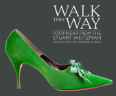 Walk This Way: Footwear from the Stuart Weitzman Collection of Historic Shoes Cover Image