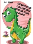 Dinosaur Coloring Book For Kids: Awesome Dinosaur Coloring Book For ages2-4,4-8 with funny and big ilustrations Cover Image
