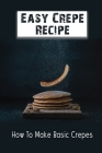 Easy Crepe Recipe: How To Make Basic Crepes: Crepes Homemade Recipe Cover Image