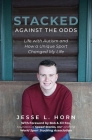 Stacked Against the Odds: Life with Autism and How a Unique Sport Changed My Life Cover Image