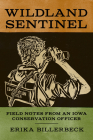 Wildland Sentinel: Field Notes from an Iowa Conservation Officer (Bur Oak Book) Cover Image