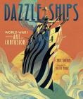 Dazzle Ships: World War I and the Art of Confusion Cover Image