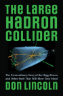 The Large Hadron Collider: The Extraordinary Story of the Higgs Boson and Other Stuff That Will Blow Your Mind Cover Image