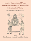 Death Rituals, Social Order and the Archaeology of Immortality in the Ancient World: 'Death Shall Have No Dominion' Cover Image