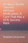 Healing Chronic Sinusitis Without Medication: A Cure That Has a 92% Success Rate Cover Image