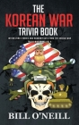The Korean War Trivia Book: Interesting Stories and Random Facts From The Korean War Cover Image