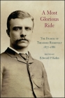 A Most Glorious Ride: The Diaries of Theodore Roosevelt, 1877-1886 (Excelsior Editions) Cover Image