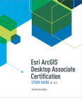 ESRI Arcgis Desktop Associate Certification Study Guide: For 10.5 Cover Image