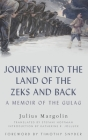 Journey Into the Land of the Zeks and Back: A Memoir of the Gulag Cover Image