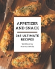 365 Ultimate Appetizer and Snack Recipes: Start a New Cooking Chapter with Appetizer and Snack Cookbook! Cover Image