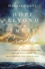 Hope Beyond an Empty Cradle: The Journey Toward Healing After Stillbirth, Miscarriage, and Child Loss Cover Image
