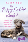 The Puppy No One Wanted: The Little Dog Desperate for a Home to Call His Own (Foster Tails #3) Cover Image