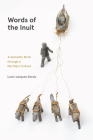 Words of the Inuit: A Semantic Stroll Through a Northern Culture (Contemporary Studies on the North #8) Cover Image