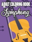Adult Coloring Book Symphony: Musical Instrument Coloring Pages For Relaxation, Stress Relieving Designs And Patterns To Color Cover Image