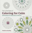 The Little Book of Coloring for Calm: 100 Mandalas for Relaxation in Minutes Cover Image