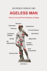 Ageless man: How to cure and prevent diseases of aging Cover Image