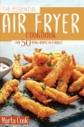 The Essential Air Fryer Cookbook: Over 50 Frying Recipes On A Budget Cover Image