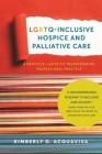 Lgbtq-Inclusive Hospice and Palliative Care: A Practical Guide to Transforming Professional Practice Cover Image
