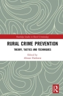 Rural Crime Prevention: Theory, Tactics and Techniques (Routledge Studies in Rural Criminology) Cover Image