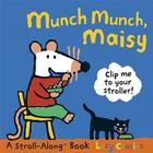 Munch Munch, Maisy: Clip Me to Your Stroller! [With Stroller Clip] Cover Image