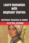 Learn Romanian with Beginner Stories: Interlinear Romanian to English Cover Image