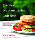 The New Southern Garden Cookbook: Enjoying the Best from Homegrown Gardens, Farmers' Markets, Roadside Stands, & CSA Farm Boxes Cover Image