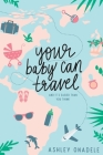 Your Baby Can Travel: (and it's easier than you think!) Cover Image