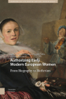Authorizing Early Modern European Women: From Biography to Biofiction Cover Image