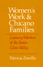 Women's Work and Chicano Families: Cannery Workers of the Santa Clara Valley (Anthropology of Contemporary Issues) Cover Image